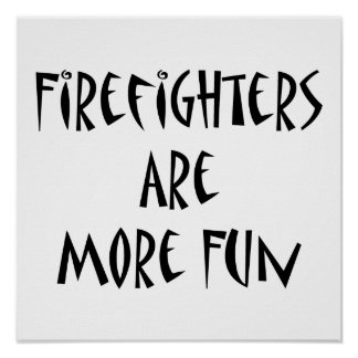Firefighters Are More Fun Print