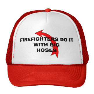 FIREFIGHTERS DO IT WITH BIG HOSES by eZaZZleMan Trucker Hat