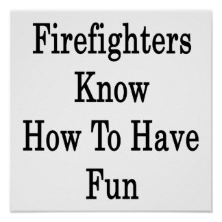 Firefighters Know How To Have Fun Poster