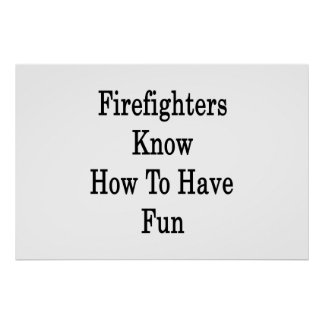 Firefighters Know How To Have Fun Print