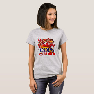 Firefighting Was Easy Cops Would Do It T-Shirt