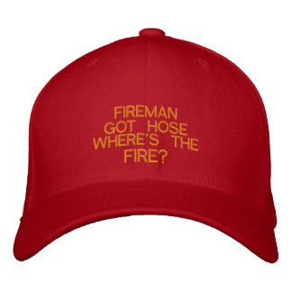 FIREMAN GOT HOSE WHERE'S THE FIRE? EMBROIDERED BASEBALL CAP