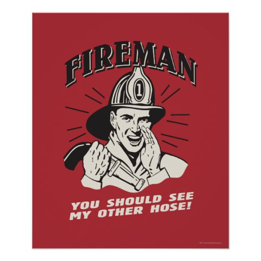 Fireman: You Should See My Other Hose Posters