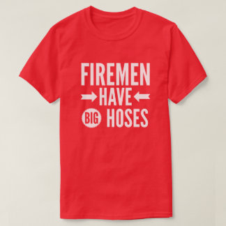 Firemen have big hoses T-Shirt