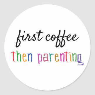 First Coffee Then Parenting, Funny Coffee Sticker