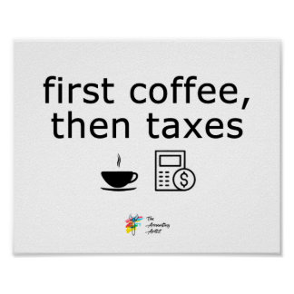 First Coffee Then Taxes Poster