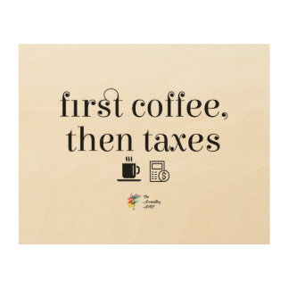 First Coffee Then Taxes Wood Wall Art