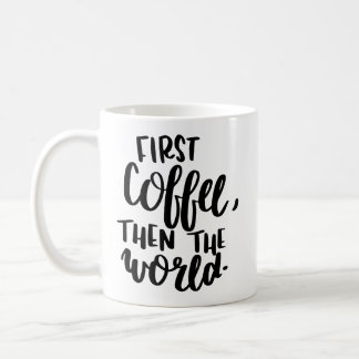 First Coffee Then The World Typography Mug