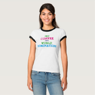 First Coffee Then World Domination T-shirt