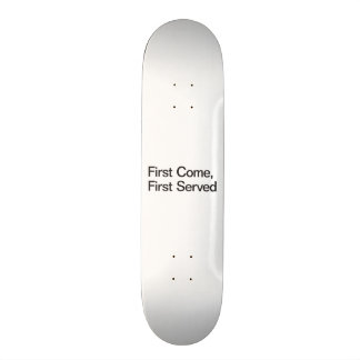 First Come, First Served Custom Skateboard