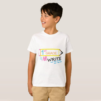 First Grade is All Write T-Shirt