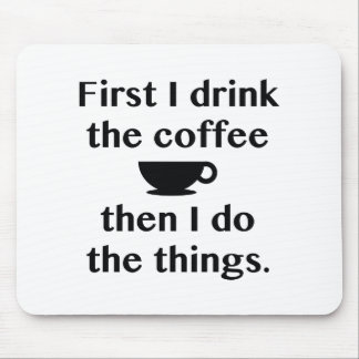 First I Drink The Coffee Mouse Pad