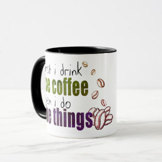 first i drink the coffee, then i do the things mug