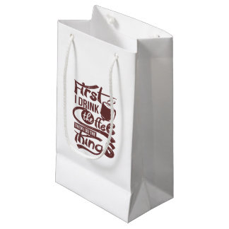 First I Drink The Coffee Then I Do the Things Small Gift Bag