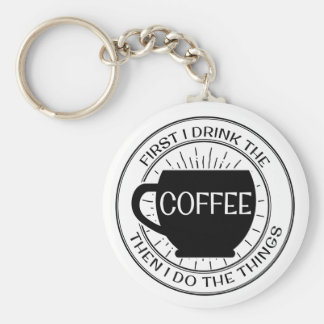 First I drink the coffee then I do things Keychain