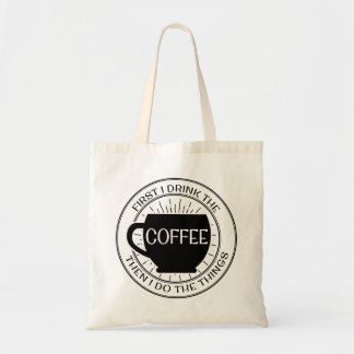 First I drink the coffee then I do things Tote Bag