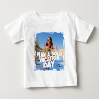 First March - Plan A Solo Vacation Day Baby T-Shirt