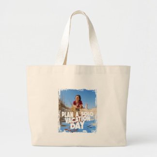 First March - Plan A Solo Vacation Day Large Tote Bag
