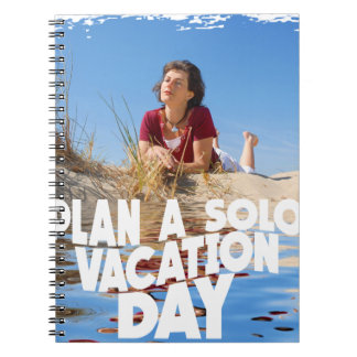 First March - Plan A Solo Vacation Day Spiral Notebook