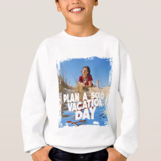 First March - Plan A Solo Vacation Day Sweatshirt