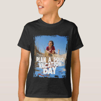 First March - Plan A Solo Vacation Day T-Shirt