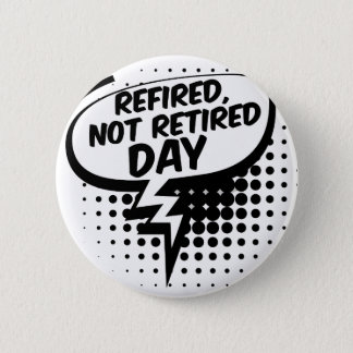 First March - Refired, Not Retired Day 2 Inch Round Button