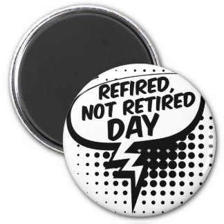 First March - Refired, Not Retired Day 2 Inch Round Magnet