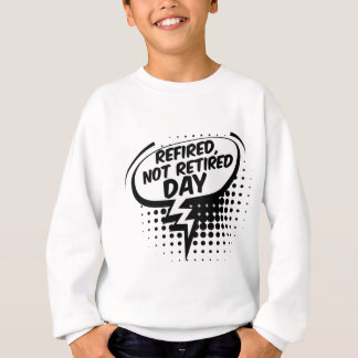 First March - Refired, Not Retired Day Sweatshirt