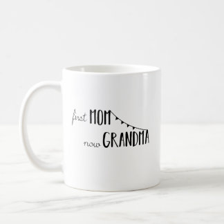 First Mom Now Grandma - Mother Grandmother Family Coffee Mug