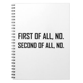 First No Second No Spiral Notebook