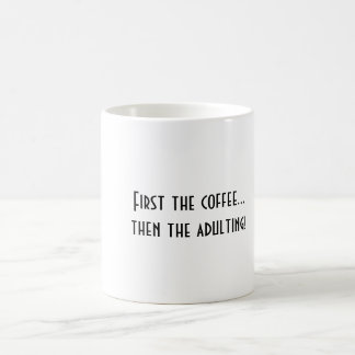 """First the coffee...then the adulting""! Custom mug"