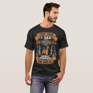 First Thing I See Every Morning Airedale Terrier T-Shirt