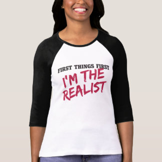 First things first I'm the realist T-Shirt