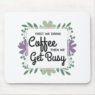 First We Drink Coffee Inspirational Mouse Pad