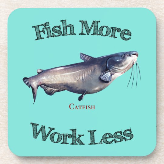 Fish More Catfish Work Less Coaster