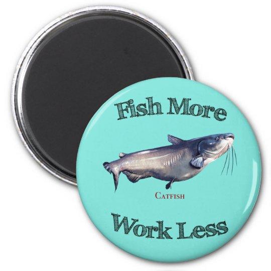 Fish More Catfish Work Less Magnet