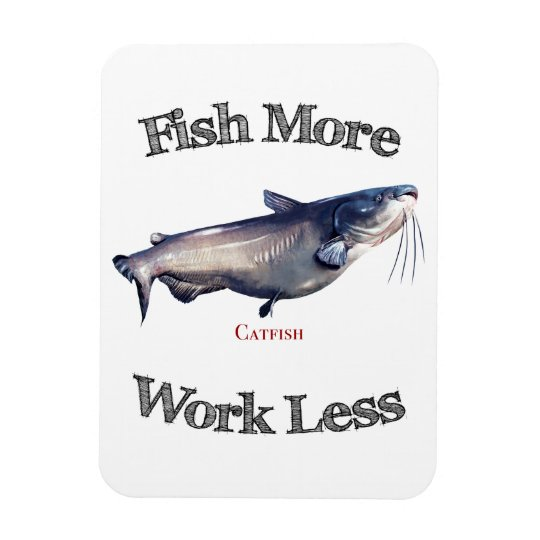 Fish More Catfish Work Less Magnet