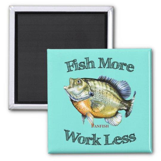 Fish More Panfish Work Less Magnet
