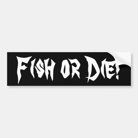 Fish or Die! Bumper Sticker