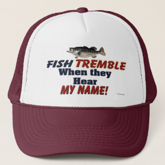 Fish Tremble When They Hear My Name Fishing Hat