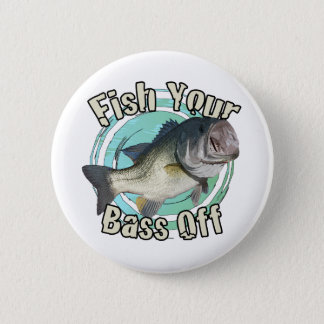 Fish your bass off 2 inch round button