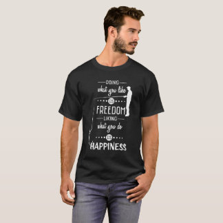 Fishing - freedom and happiness T-Shirt