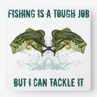 FISHING IS A TOUGH JOB BUT I CAN TACKLE IT SQUARE WALL CLOCK