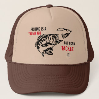 FISHING IS A TOUGH JOB BUT I CAN TACKLE IT TRUCKER HAT