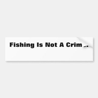 Fishing Is Not A Crime! Bumper Sticker