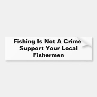 Fishing Is Not A Crime!Support Your Local Fishe... Bumper Sticker