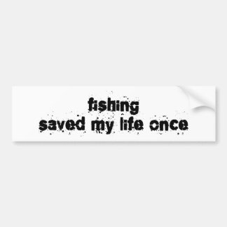 Fishing Saved My Life Once Bumper Sticker