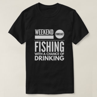 Fishing with a chance of Drinking T-Shirt