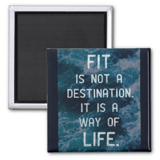 'Fit is not a destination. It is a way of life.' Magnet