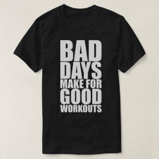 Fitness Motivation - Bad Days Make Good Workouts T-Shirt